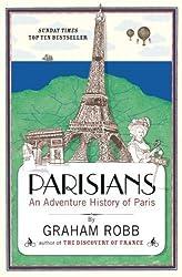 Parisians: An Adventure History of Paris by Robb, Graham (2011)