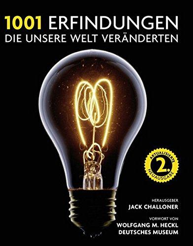 1001 Erfindungen, die unsere Welt veränderten: Ausgewählt und vorgestellt von Historikern, Wissenschaftlern, Designern und Anthropologen. Taschenbuch – 1. Februar 2018 Jack Challoner Wolfgang M. Heckl Edition Olms 3283012547