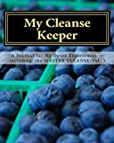 My Cleanse Keeper: A Journal for My Detox Experiences -- Including  the MASTER CLEANSE/Vol. 3 (The Full-Color Series) (Vol...