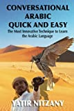Conversational Arabic Quick and Easy: The Most Innovative Technique to Learn and Study the Classical Arabic Language. For Beginners, Intermediate, and Advanced Speakers.