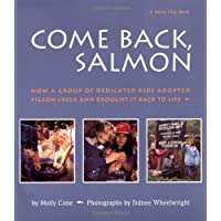 Come Back, Salmon: How a Group of Dedicated Kids Adopted Pigeon Creek and Brought...