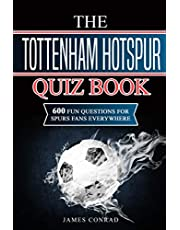 The Tottenham Hotspur Quiz Book: 600 Fun Questions for Spurs Fans Everywhere