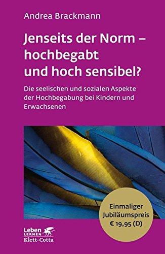 Jenseits der Norm - hochbegabt und hoch sensibel?: Die seelischen und sozialen Aspekte der Hochbegabung bei Kindern und Erwachsenen - Leben Lernen Jubiläumsedition