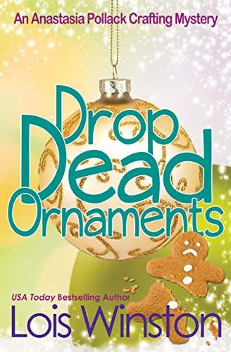 Drop Dead Ornaments (An Anastasia Pollack Crafting Mystery Book 7) by [Winston, Lois]