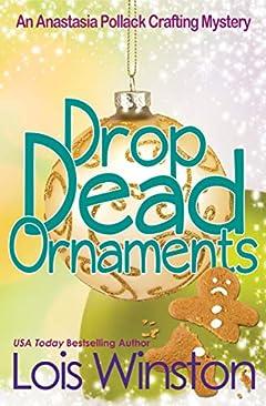 Drop Dead Ornaments (An Anastasia Pollack Crafting Mystery Book 7)