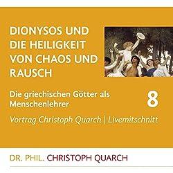 Dionysos und die Heiligkeit von Chaos und Rausch (Die griechischen Götter als Menschenlehrer 8)