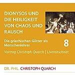 Dionysos und die Heiligkeit von Chaos und Rausch (Die griechischen Götter als Menschenlehrer 8) | Christoph Quarch