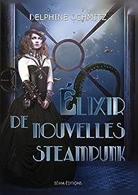 Élixir de nouvelles steampunk par Delphine Schmitz