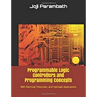 Programmable Logic Controllers and Programming Concepts: With Electrical, Pneumatic, and Hydraulic Applications