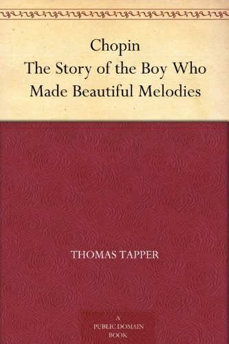 Chopin The Story of the Boy Who Made Beautiful Melodies by [Tapper, Thomas]