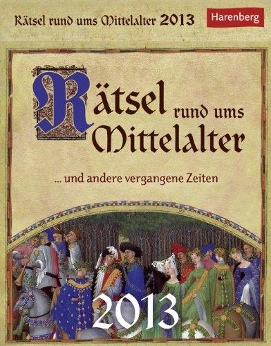Rätsel rund ums Mittelalter 2013: Knobeleien und Kopfnüsse rund um vergangene Zeiten