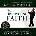 Rediscovering Faith: Understanding the Nature of Kingdom Living Audiobook by Myles Munroe Narrated by Patrick Freeman