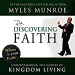Rediscovering Faith: Understanding the Nature of Kingdom Living | Myles Munroe