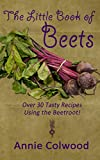 The Little Book of Beets: Over 30 Tasty Recipes Using the Beetroot