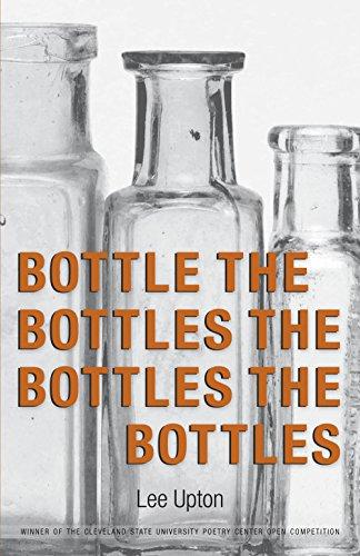 Bottle the Bottles the Bottles the Bottles (New Poetry)