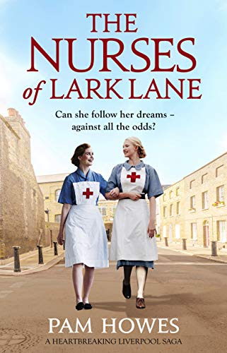 The Nurses of Lark Lane: A heartbreaking Liverpool saga by [Howes, Pam]