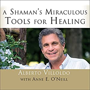 A Shaman's Miraculous Tools for Healing Audiobook