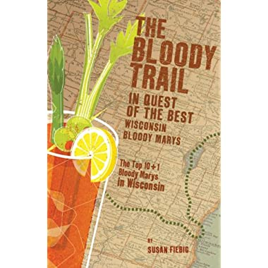 The Bloody Trail: In Quest of the Best Wisconsin Bloody Marys