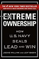 Extreme Ownership: How U.S. Navy SEALs Lead and Win Front Cover