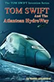 img - for Tom Swift and the Atlantean HydroWay (The TOM SWIFT Invention Series) (Volume 19) book / textbook / text book