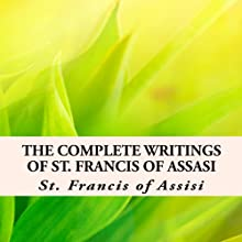 The Complete Writings of St. Francis of Assisi with Biography Audiobook by St. Francis of Assisi, Z. El Bey Narrated by Melissa Silvestro