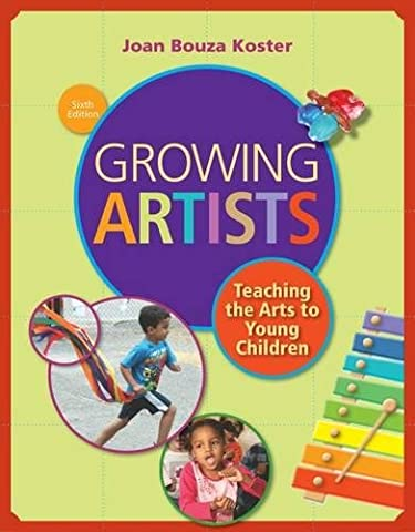 Growing Artists: Teaching the Arts to Young Children (Sexuality Education Edition 6th)