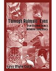 Through Animals' Eyes: True Stories from a Wildlife Sanctuary