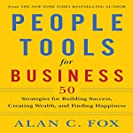 People Tools for Business: 50 Strategies for Building Success, Creating Wealth and Finding Happiness | Alan Fox
