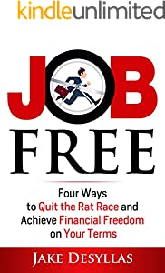 Job Free: Four Ways to Quit the Rat Race and Achieve Financial Freedom on Your Terms