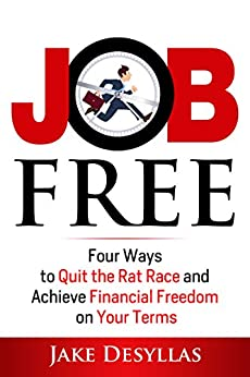 Job Free: Four Ways to Quit the Rat Race and Achieve Financial Freedom on Your Terms by [Desyllas, Jake]