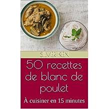 50 recettes de blanc de poulet: À cuisiner en 15 minutes (French Edition)
