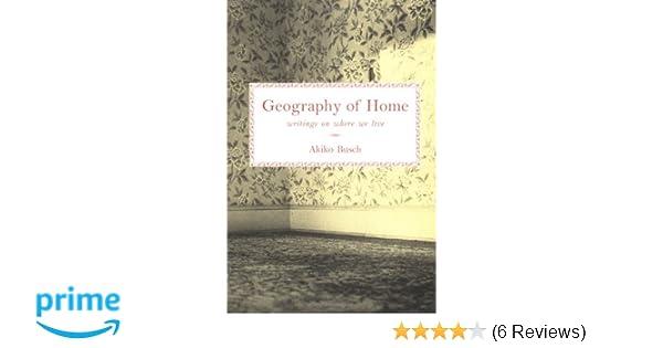 Geography of home akiko busch  amazon books