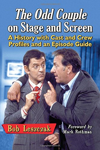 The Odd Couple on Stage and Screen: A History with Cast and Crew Profiles and an Episode Guide