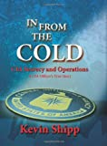 In From The Cold.  CIA Secrecy and Operations.  A CIA Officer's True Story.