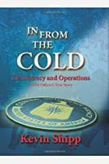 In From The Cold.  CIA Secrecy and Operations.  A CIA Officer's True Story. Hardcover