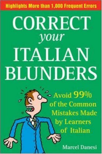 Correct Your Italian Blunders: How to avoid 99% of the common Mistakes made by Learners of Italain