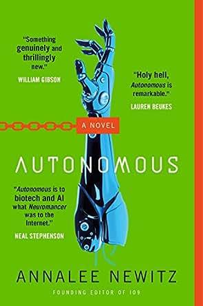 Science Fiction Side Of Everyday Life >> Amazon Com Autonomous A Novel Ebook Annalee Newitz Kindle Store