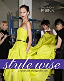 Style Wise : A Practical Guide to Becoming a Fashion Stylist, Burns, Shannon, 1609011600