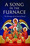 img - for A Song in the Furnace: The Message of the Book of Daniel book / textbook / text book
