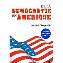 De la Démocratie en Amérique: Édition Intégrale Tome I + II