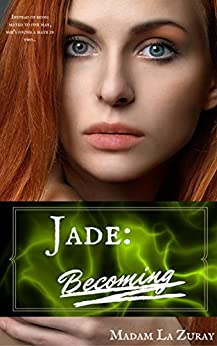 Jade: Becoming (A Paranormal Menage Romance-MFM) (Jade Series Book 1) by [Zuray, Madam La]