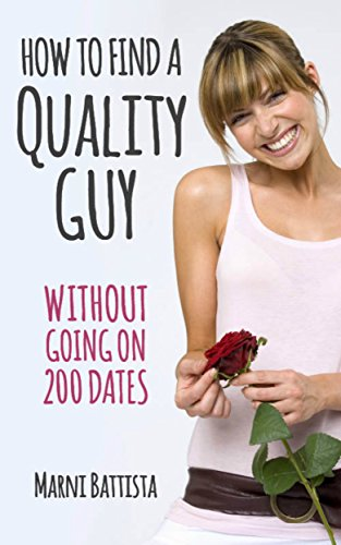 How to Find a Quality Guy: Without Going on 200 Dates (Love Open The Door To Your Heart)