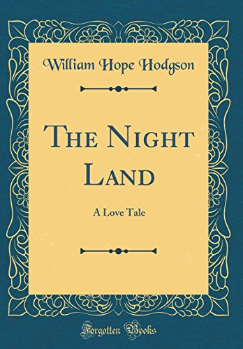 Book cover from The Night Land: A Love Tale (Classic Reprint) by William Hope Hodgson