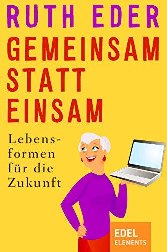 Gemeinsam statt einsam: Lebensformen für die Zukunft (German Edition)