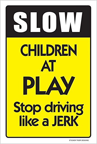 18' Plastic Parking Sign - Slow Children at Play Stop Driving Like A Jerk Novelty Sign 12X18 Kids Driving Traffic Speed Limit Parking