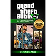 Grand Theft Auto V - Ultimate GTA 5 Online Game Guide and Walkthrough: Multiplayer tips, tricks, cheats and more!