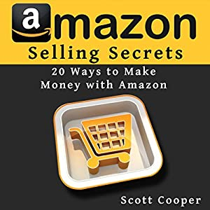 Amazon Selling Secrets - 20 Ways to Make Money with Amazon Audiobook