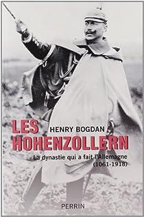 Les Hohenzollern. La dynastie qui a fait l'Allemagne (1061-1918) par Bogdan