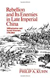 Rebellion and Its Enemies in Late Imperial China, Militarization and Social Structure, 1796-1864, Kuhn, Philip A., 0674749510