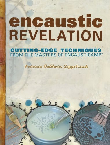 By Patricia Seggebruch Encaustic Revelation: Cutting-Edge Techniques from the Masters of Encausticamp (1st First Edition) [Paperback]